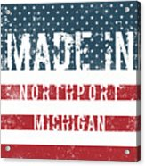 Made In Northport, Michigan Acrylic Print