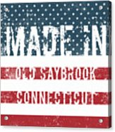 Made In Old Saybrook, Connecticut Acrylic Print