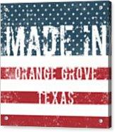 Made In Orange Grove, Texas Acrylic Print