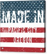Made In Pacific City, Oregon Acrylic Print
