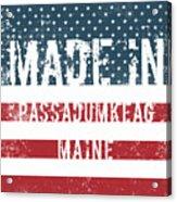 Made In Passadumkeag, Maine Acrylic Print