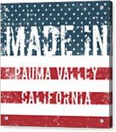 Made In Pauma Valley, California Acrylic Print