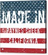Made In Paynes Creek, California Acrylic Print