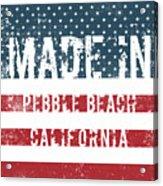 Made In Pebble Beach, California Acrylic Print