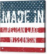 Made In Pelican Lake, Wisconsin Acrylic Print