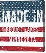 Made In Pequot Lakes, Minnesota Acrylic Print