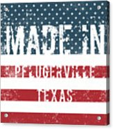 Made In Pflugerville, Texas Acrylic Print