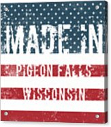 Made In Pigeon Falls, Wisconsin Acrylic Print