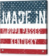 Made In Pippa Passes, Kentucky Acrylic Print