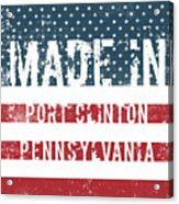Made In Port Clinton, Pennsylvania Acrylic Print