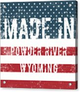 Made In Powder River, Wyoming Acrylic Print
