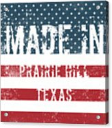 Made In Prairie Hill, Texas Acrylic Print