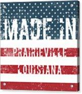 Made In Prairieville, Louisiana Acrylic Print
