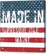 Made In Presque Isle, Maine Acrylic Print