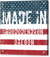 Made In Rhododendron, Oregon 1 Acrylic Print