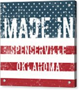 Made In Spencerville, Oklahoma Acrylic Print