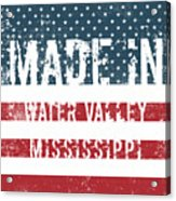 Made In Water Valley, Mississippi Acrylic Print