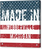 Made In Webberville, Michigan Acrylic Print