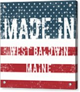 Made In West Baldwin, Maine Acrylic Print