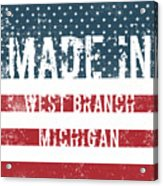 Made In West Branch, Michigan Acrylic Print