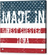 Made In West Chester, Iowa Acrylic Print