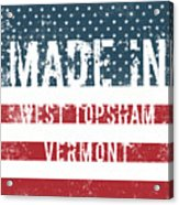 Made In West Topsham, Vermont Acrylic Print