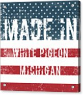Made In White Pigeon, Michigan Acrylic Print
