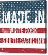 Made In White Rock, South Carolina Acrylic Print
