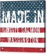 Made In White Salmon, Washington Acrylic Print