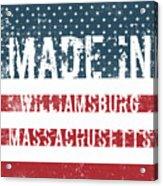Made In Williamsburg, Massachusetts Acrylic Print