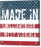Made In Williamsburg, West Virginia Acrylic Print