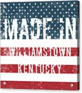 Made In Williamstown, Kentucky Acrylic Print