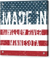 Made In Willow River, Minnesota Acrylic Print
