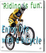Riding Is Fun. Enjoy Life With A Bicycle  Acrylic Print