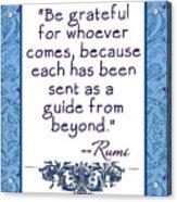 Rumi Quote Be Grateful Acrylic Print