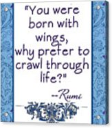 Rumi Quote You Were Born With Wings Acrylic Print