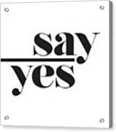 Say Yes Acrylic Print