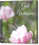 Sometimes God Whispers Acrylic Print
