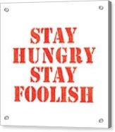 Stay Hungry Stay Foolish Acrylic Print