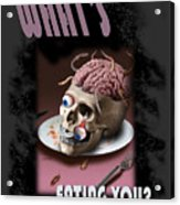 What's Eating You Acrylic Print