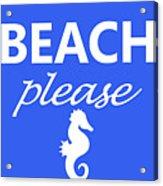 Beach Please Acrylic Print
