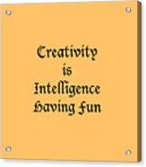Creativity Is Intelligence Having Fun 5429.02 Acrylic Print