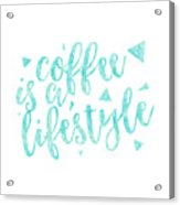 Text Art Coffee Is A Lifestyle Acrylic Print