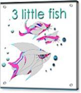 3 Little Fish Acrylic Print