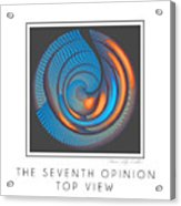 The Seventh Opinion Top View Acrylic Print