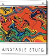 Unstable Stuff Acrylic Print