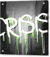 Crisis As Graffiti On A Wall  Acrylic Print