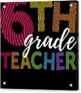6th Grade Teacher Light For Sixth Grade Teachers Cute Gift Acrylic Print