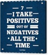 7 Take Positives Out Inspirational Quotes Poster Acrylic Print