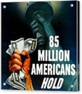 85 Million Americans Hold War Bonds  Acrylic Print